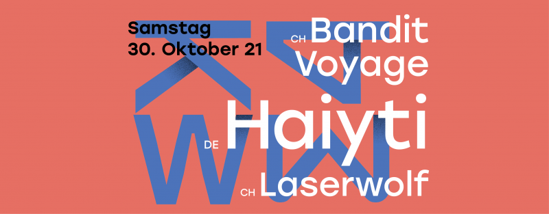 Haiyti (D), Bandit Voyage (CH), Laserwolf (Winti), Afterparty: DJs Mark Lando, Minus Laurmann, Anton666